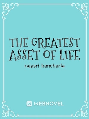 The Greatest asset of life