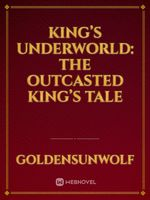 King's Underworld: The Outcasted King's Tale