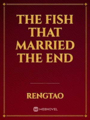 The fish that married the end
