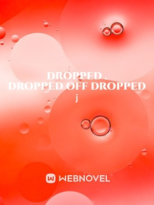 DROPPED   . DROPPED  OFF  DROPPED