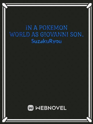 In a Pokemon world as Giovanni Son.