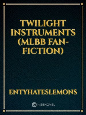 Twilight Instruments (MLBB Fan-Fiction)