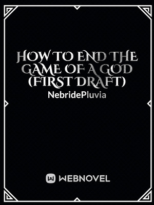 How To End The Game Of A God (First Draft)