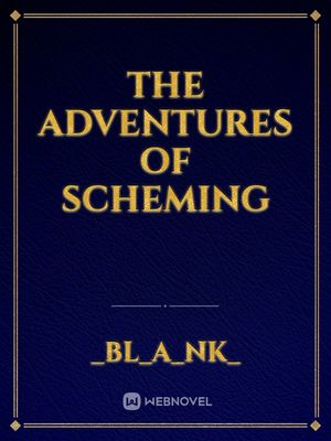 THE ADVENTURES OF SCHEMING