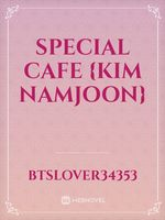 Special cafe {Kim namjoon}