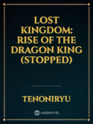 Lost Kingdom: Rise of the Dragon King (STOPPED)