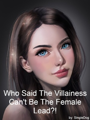 Who Said The Villainess Can't Be The Female Lead?!