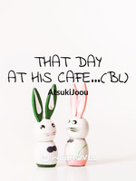 That Day at his Cafe...(BL)
