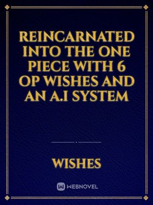 [DROPPED] Reincarnated into The One Piece world with 6 OP wishes and an A.I system