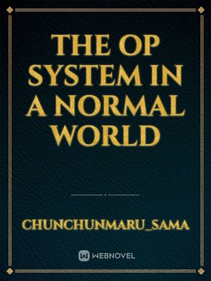 The OP System In a Normal World