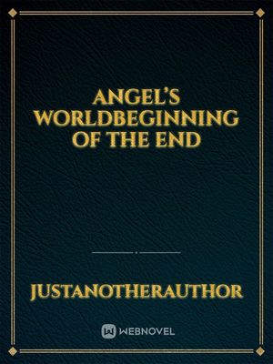 Angel's WorldBeginning of the end