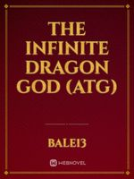 The Infinite Dragon God (ATG)