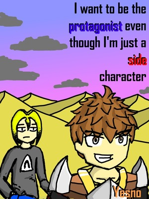 I want to be the protagonist even though I'm just a side character