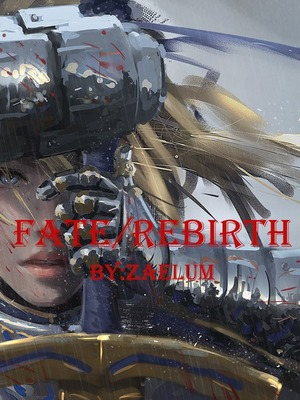 Fate/Rebirth - others - Webnovel - Your Fictional Stories Hub