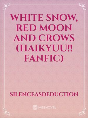 Read White Snow Red Moon And Crows Haikyuu Fanfic Chapter 1 Online Webnovel But i can't help falling in love with you. webnovel