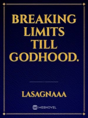 Breaking Limits Till Godhood.