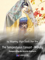 The Tempestuous Consort - Wilfully Pampered by the Beastly Highness