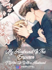 My Husband is the Emperor : I Woke Up With a Husband