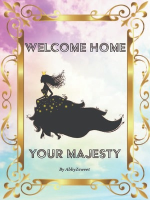 Welcome Home Your Majesty