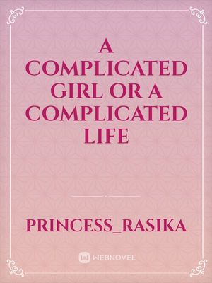 A complicated girl or a complicated life