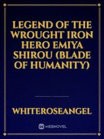 Legend of the Wrought Iron Hero Emiya Shirou (blade of humanity)