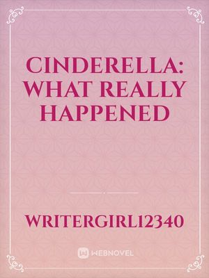 Cinderella: What Really Happened