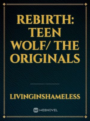 Rebirth: Teen Wolf/ The Originals