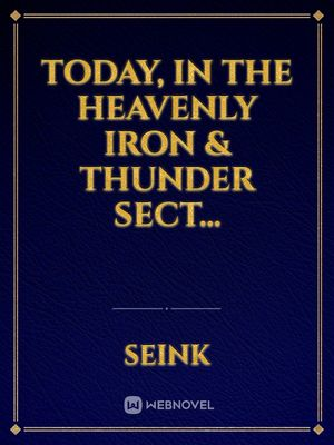 Today, in the Heavenly Iron & Thunder Sect...