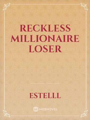 Reckless Millionaire Loser
