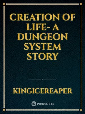 Creation of Life- A Dungeon System Story