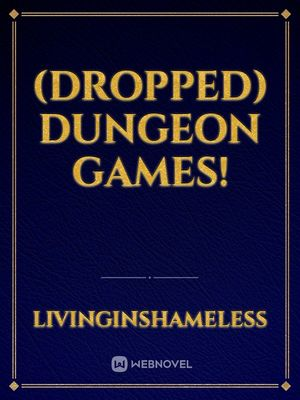 Dungeon Games! (Dropped)