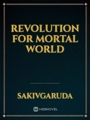 Revolution For Mortal World