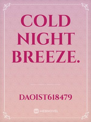 Cold night breeze.