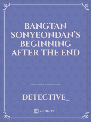 Bangtan Sonyeondan's Beginning After The End