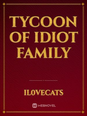 Tycoon of idiot family