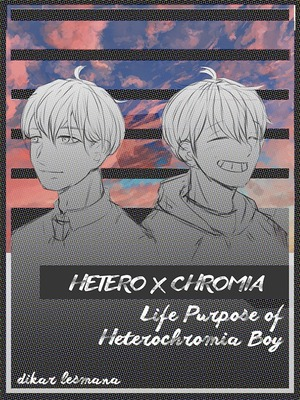 Hetero X Chromia : Life Purpose of Heterochromia Boy