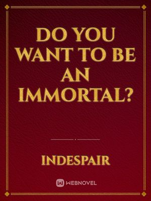 Do you want to be an Immortal?