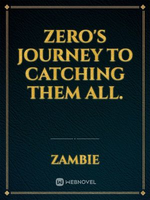 Zero's journey to catching them all.