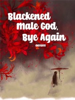 Blackened Male God, Bye Again