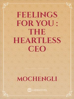 Feelings for you : The heartless ceo