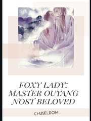 Foxy Lady: Master Ouyang Most Beloved