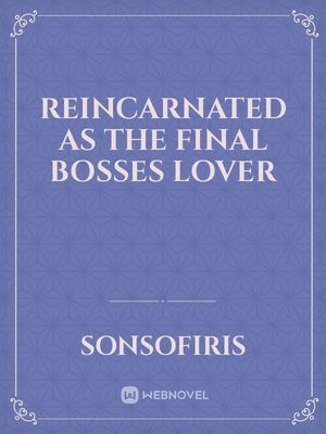 Reincarnated As The Final Bosses Lover