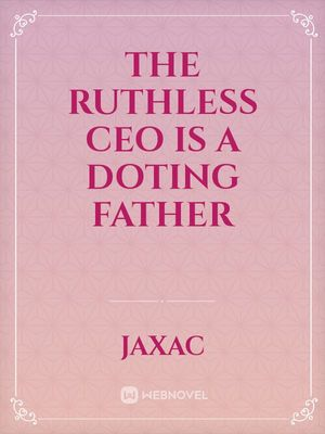 The Ruthless CEO is a Doting Father