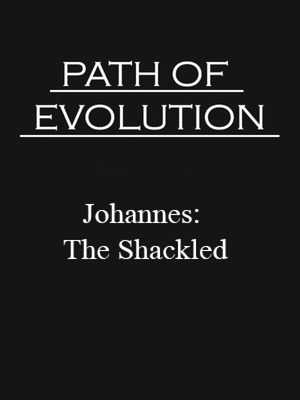 Path of Evolution Johannes: The Shackled (rewriting)