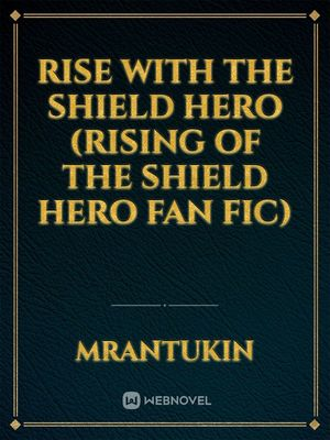 Rise with the Shield Hero (Rising of the Shield hero Fan fic)