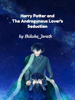 Harry Potter and The Androgynous Lover's Seduction