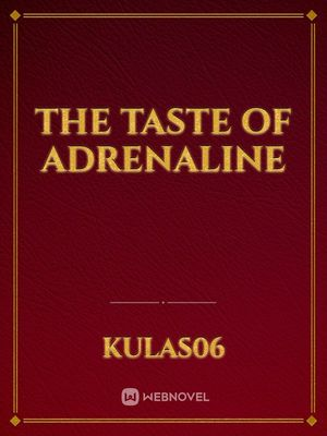 The Taste of Adrenaline