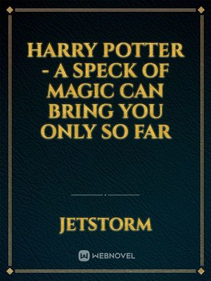 Harry Potter - A speck of magic can bring you only so far