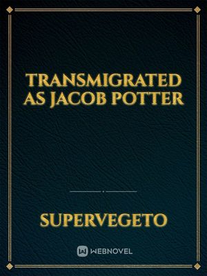 Transmigrated as Jacob Potter