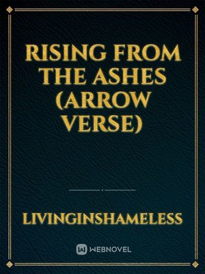 Rising From the Ashes (Arrow Verse)